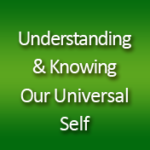 Understanding & Knowing Our Universal Self